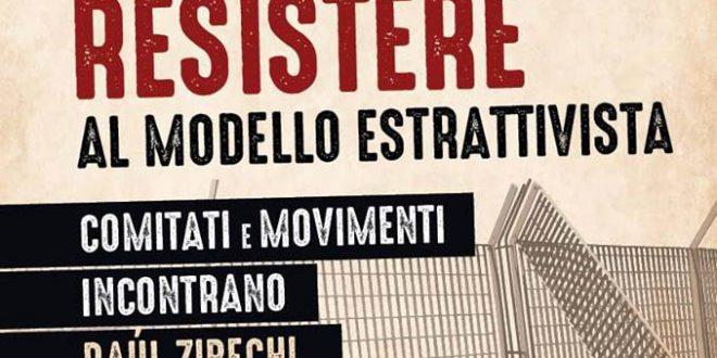 RESISTERE AL MODELLO ESTRATTIVISTA – Comitati e movimenti incontrano Raúl Zibechi